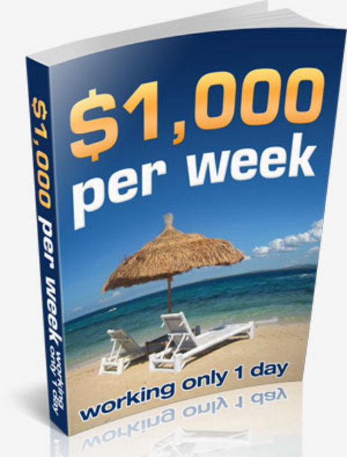 Product picture How To Make $1,000 Per Week Working 1 Day